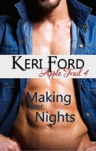 Making Her Nights: An Apple Trail Novella, #4 by Keri Ford