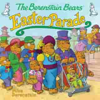 The Berenstain Bears' Easter Parade by Mike Berenstain