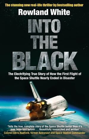 Into the Black The electrifying true story of how the first flight of the Space Shuttle nearly ended in disaster