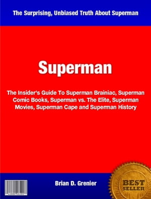 Superman The Insider's Guide To Superman Brainiac,  Superman Comic Books,  Superman vs. The Elite,  Superman Movies,  Superman Cape and Superman History