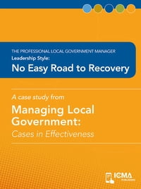 No Easy Road to Recovery: Cases in Effectiveness: The Professional Local Government Manager…