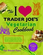 The I Love Trader Joe's Vegetarian Cookbook: 150 Delicious and Healthy Recipes Using Foods from the…