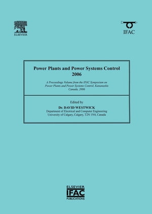 Power Plants and Power Systems Control 2006 A Proceedings Volume from the IFAC Symposium on Power Plants and Power Systems Control,  Kananaskis,  Canada