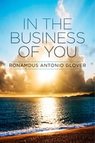 In The Business Of You by Ronamdus Antonio Glover