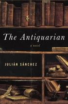 The Antiquarian: A Novel by Julián Sánchez