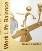 Work Life Balance: Super Easy Work Life Balance Tips, How To Balance Your Life, Balancing Work and Family by Sean Lewallen
