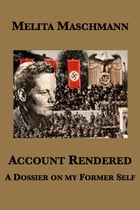 Account Rendered: A Dossier on my Former Self by Melita Maschmann