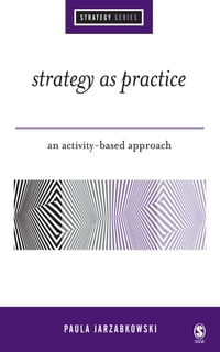 Strategy as Practice: An Activity Based Approach