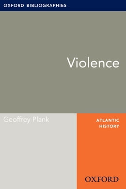 Book Violence: Oxford Bibliographies Online Research Guide by Geoffrey Plank