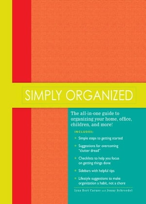 "Simply Organized: ""The all-in-one guide to organizing your home, office, children, and more!"" ""The all-in-one guide to organizing your home, office, c"