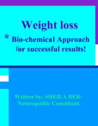 WEIGHT LOSS - *Bio-chemical Approach for Successful results! Written by SHEILA BER - Naturopathic Consultant. by SHEILA BER