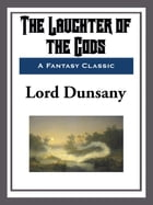 The Laughter of the Gods by Lord Dunsany