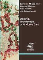 Ageing, Technology and Home Care: New Actors, New Responsibilities by Maggie Mort