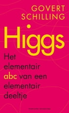 Higgs: het elementair abc van een elementair deeltje by Govert Schilling