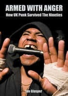 Armed with Anger: How UK Punk Survived the Nineties by Ian Glasper