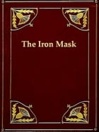 The True History of the State Prisoner, Commonly Called the Iron Mask, Extracted from Documents in the French Archives by George Agar Ellis