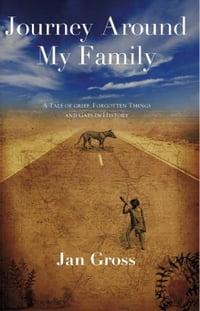 Journey Around My Family: A Tale of Grief, Forgotten Things and Gaps in History