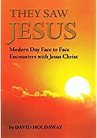 They Saw Jesus: Modern Day Face to Face Encounters with Jesus Christ by David Holdaway