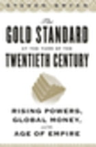 The Gold Standard at the Turn of the Twentieth Century: Rising Powers, Global Money, and the Age of Empire by Steven Bryan