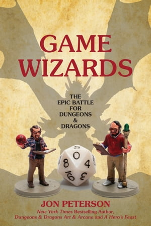 Game Wizards: The Epic Battle for Dungeons & Dragons by Jon Peterson