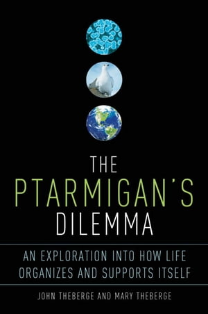 The Ptarmigan's Dilemma An Exploration into How Life Organizes and Supports Itself