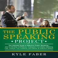 Public Speaking Project, The - The Ultimate Guide to Effective Public Speaking