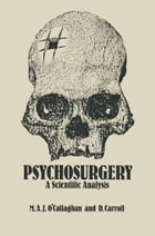 Psychosurgery: A Scientific Analysis by M.A. O'Callaghan