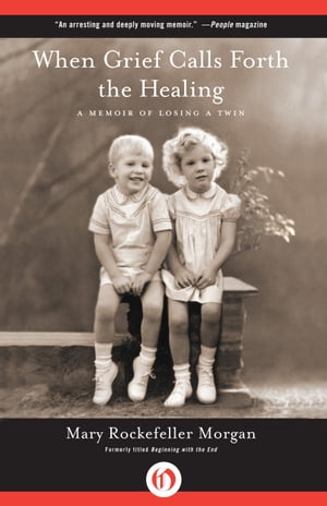 When Grief Calls Forth the Healing A Memoir of Losing a Twin
