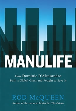 Book Manulife: How Domenic D'alessandro Built A Global Giant And Fought To Save by Rod Mcqueen