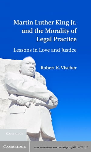 Martin Luther King Jr. and the Morality of Legal Practice Lessons in Love and Justice