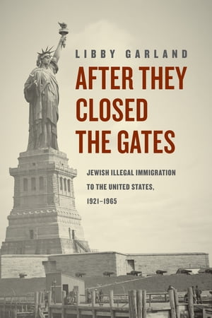 After They Closed the Gates Jewish Illegal Immigration to the United States,  1921-1965