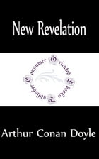 New Revelation (Annotated) by Arthur Conan Doyle