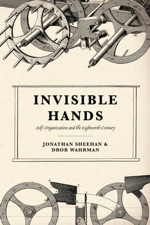 Invisible Hands Self-Organization and the Eighteenth Century