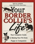 Your Border Collie's Life: Your Complete Guide to Raising Your Pet from Puppy to Companion by Kim Dearth