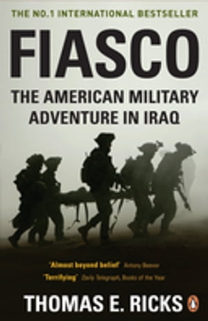 Fiasco The American Military Adventure in Iraq