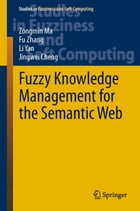 Fuzzy Knowledge Management for the Semantic Web by Zongmin Ma