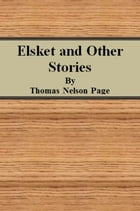 Elsket and Other Stories by Thomas Nelson Page