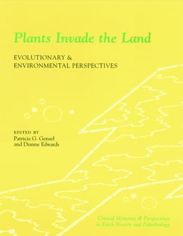 Book Plants Invade the Land: Evolutionary and Environmental Perspectives by Patricia G. Gensel