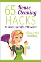 65 Household Cleaning Hacks to Make Your Life WAY Easier by Elizabeth Bolling