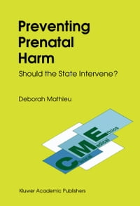 Preventing Prenatal Harm: Should the State Intervene?