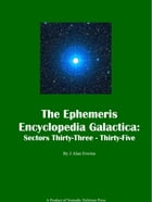 The Ephemeris Encyclopedia Galactica: Sectors Thirty-Three - Thirty Five