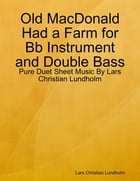 Old MacDonald Had a Farm for Bb Instrument and Double Bass - Pure Duet Sheet Music By Lars Christian Lundholm by Lars Christian Lundholm