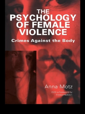 The Psychology of Female Violence Crimes Against the Body