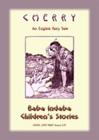 CHERRY - An English Fairy Tale: Baba Indaba Children's Stories - Issue 137 by Anon E Mouse