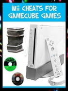 Wii Cheats for GameCube Games by Marcus Lindley
