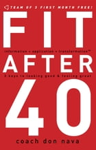 Fit after 40: 3 Keys to Looking Good and Feeling Great by Don Nava