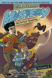 Max Finder Mystery Collected Casebook Volume 6