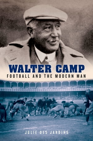 Walter Camp Football and the Modern Man