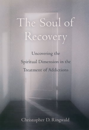 The Soul of Recovery Uncovering the Spiritual Dimension in the Treatment of Addictions