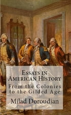 Essays in American History: From The Colonies to the Gilded Age by Milad Doroudian